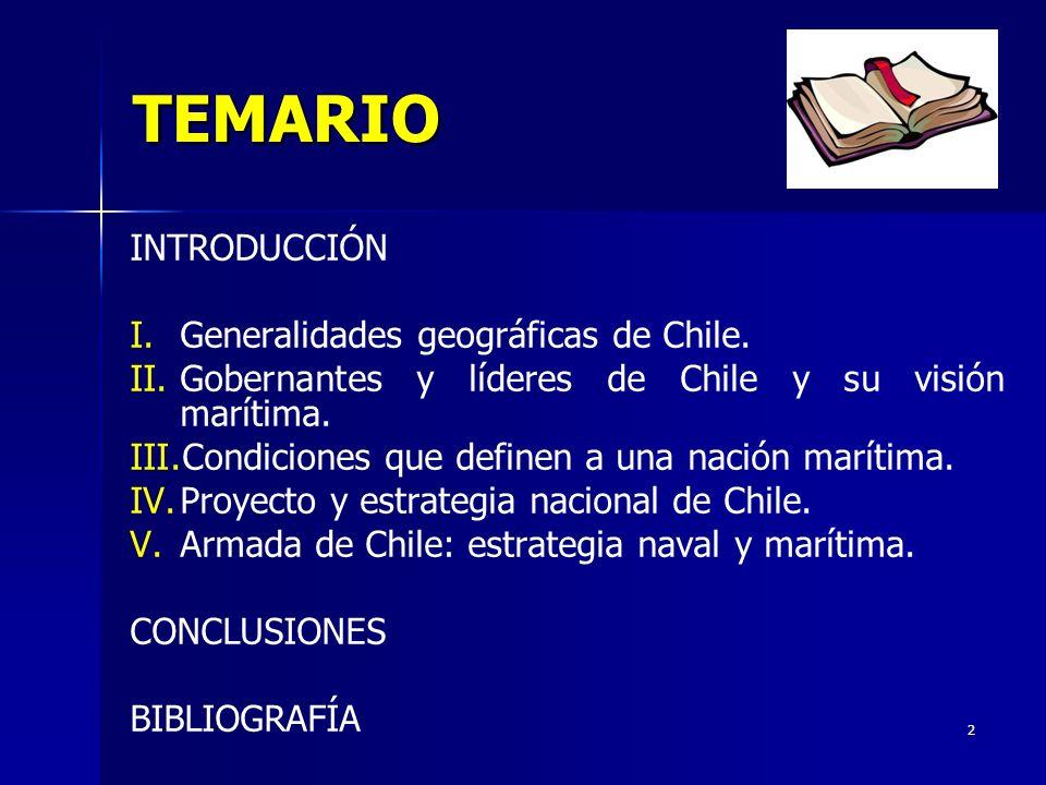 2 TEMARIO INTRODUCCIÓN I. I.Generalidades geográficas de Chile. II. II.Gobernantes y líderes de Chile y su visión marítima. III. III.Condiciones que d