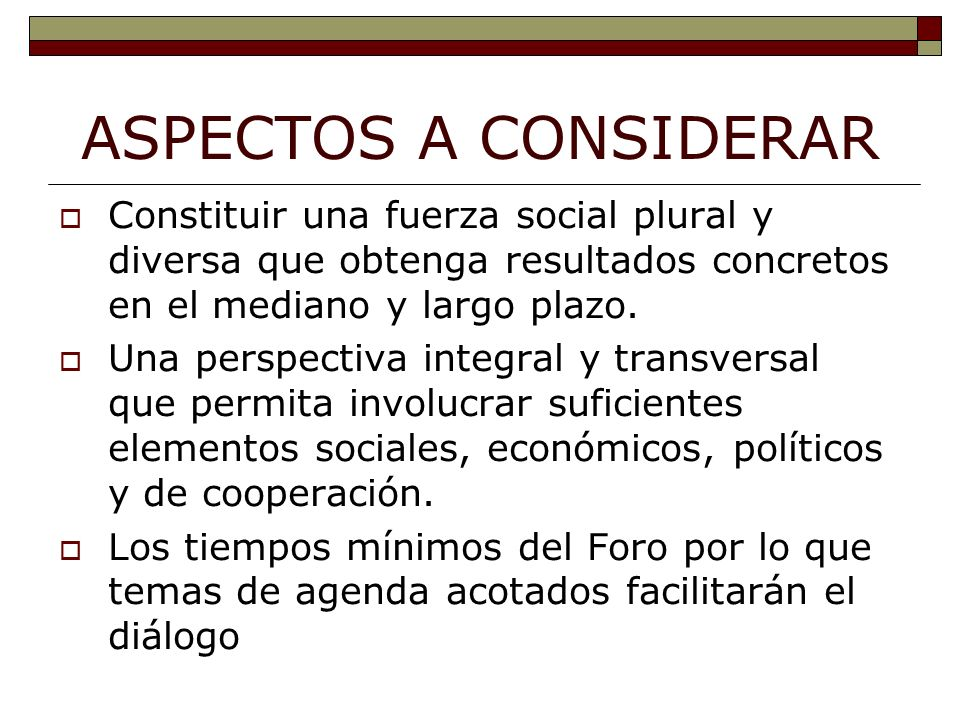 ASPECTOS A CONSIDERAR Constituir una fuerza social plural y diversa que obtenga resultados concretos en el mediano y largo plazo.