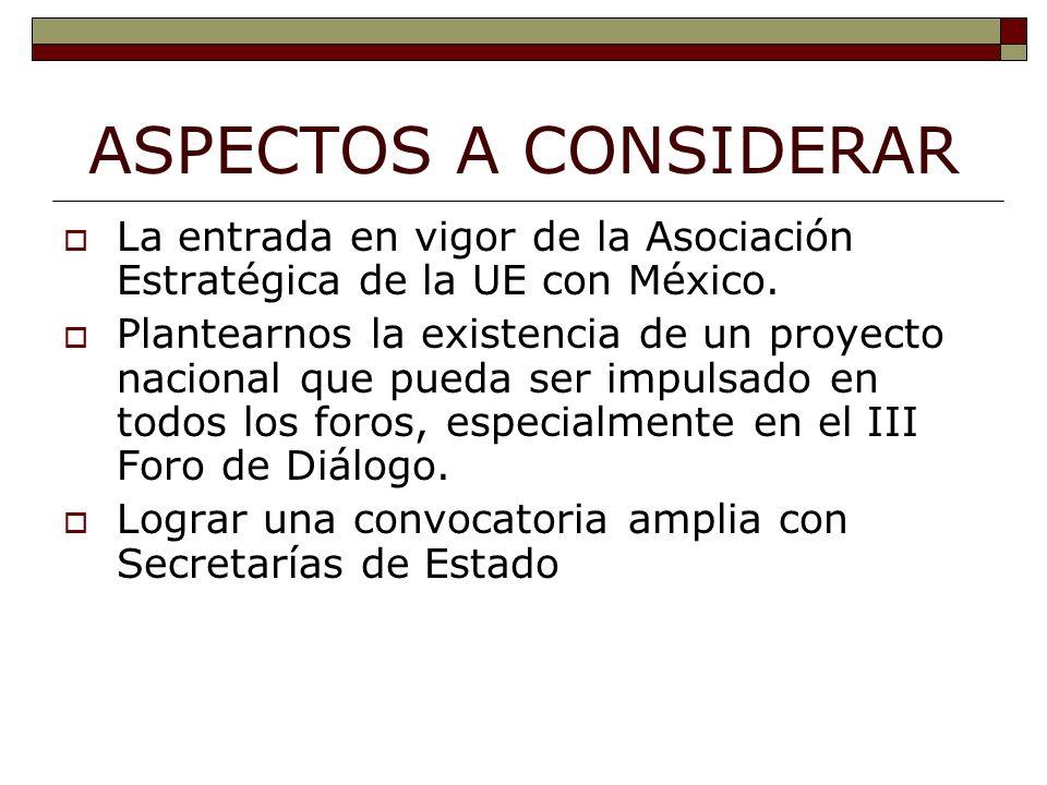 ASPECTOS A CONSIDERAR La entrada en vigor de la Asociación Estratégica de la UE con México.
