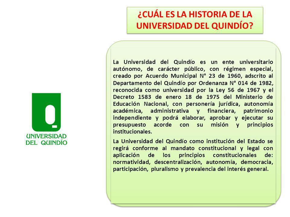 ¿CUÁL ES LA HISTORIA DE LA UNIVERSIDAD DEL QUINDÍO? La Universidad del Quindío es un ente universitario autónomo, de carácter público, con régimen esp