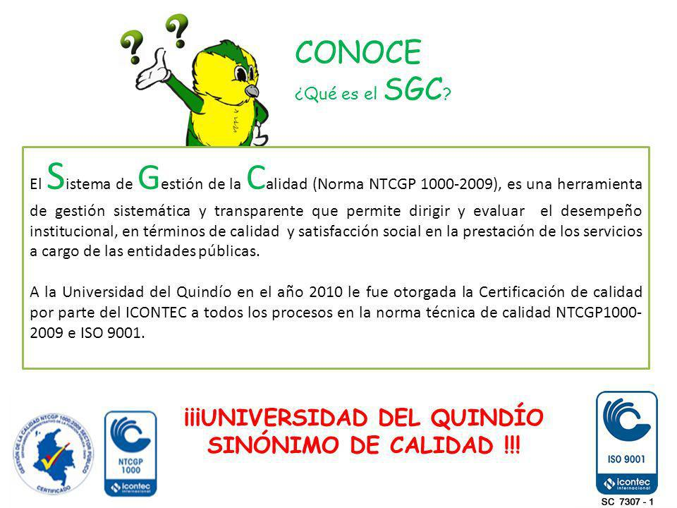 CONOCE ¿Qué es el SGC ? El S istema de G estión de la C alidad (Norma NTCGP 1000-2009), es una herramienta de gestión sistemática y transparente que p