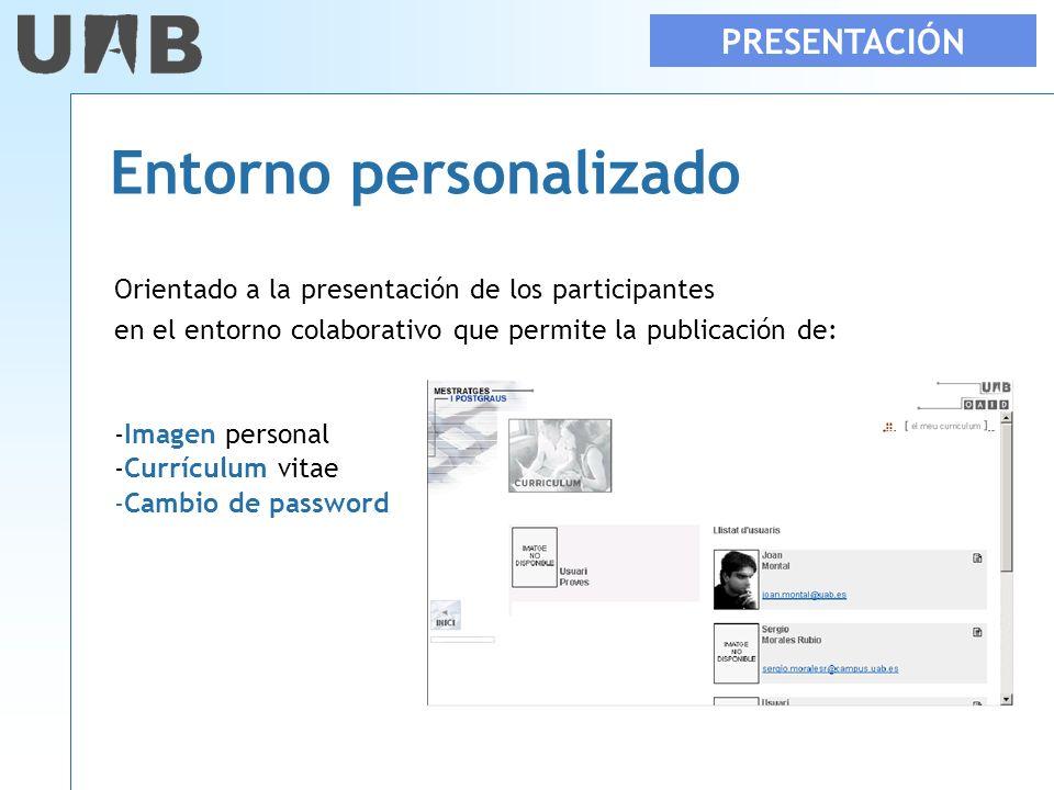 PRESENTACIÓN Entorno personalizado Orientado a la presentación de los participantes en el entorno colaborativo que permite la publicación de: -Imagen