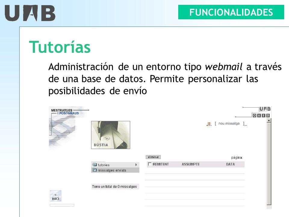 FUNCIONALIDADES Tutorías Administración de un entorno tipo webmail a través de una base de datos. Permite personalizar las posibilidades de envío