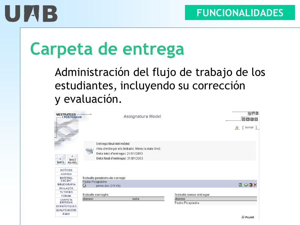 FUNCIONALIDADES Carpeta de entrega Administración del flujo de trabajo de los estudiantes, incluyendo su corrección y evaluación.