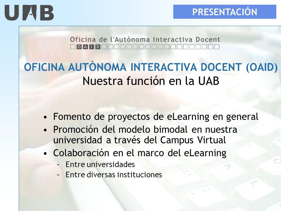 OFICINA AUTÒNOMA INTERACTIVA DOCENT (OAID) Nuestra función en la UAB Fomento de proyectos de eLearning en general Promoción del modelo bimodal en nues
