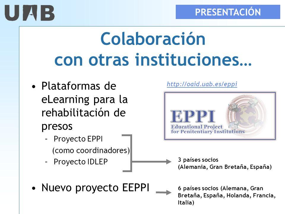 Colaboración con otras instituciones… Plataformas de eLearning para la rehabilitación de presos –Proyecto EPPI (como coordinadores) –Proyecto IDLEP Nu
