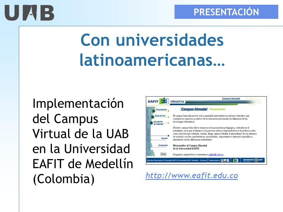 Con universidades latinoamericanas… Implementación del Campus Virtual de la UAB en la Universidad EAFIT de Medellín (Colombia) PRESENTACIÓN http://www