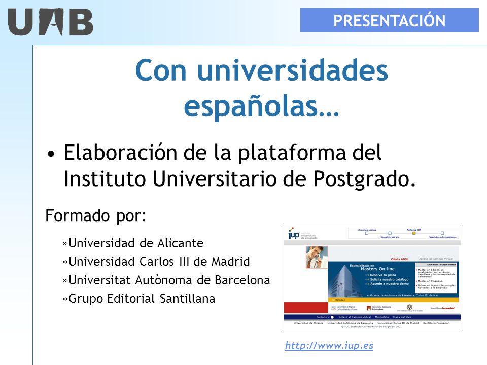 Con universidades españolas… Elaboración de la plataforma del Instituto Universitario de Postgrado. Formado por: PRESENTACIÓN »Universidad de Alicante