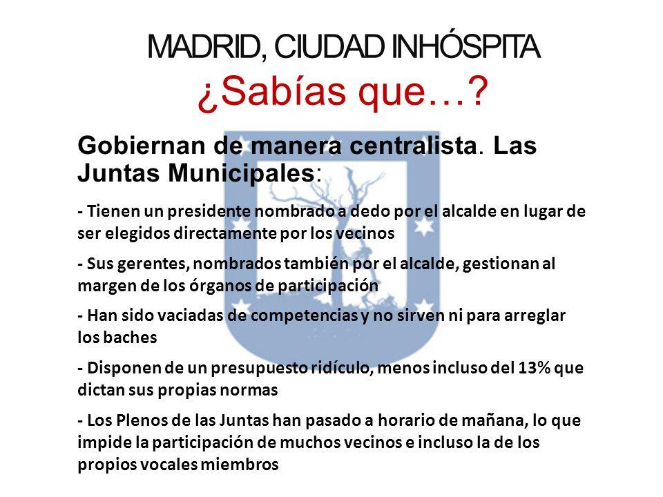 MADRID, CIUDAD INHÓSPITA ¿Sabías que….Gobiernan de manera centralista.