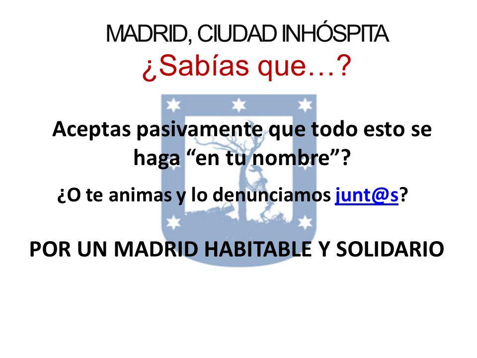 MADRID, CIUDAD INHÓSPITA ¿Sabías que….Aceptas pasivamente que todo esto se haga en tu nombre.
