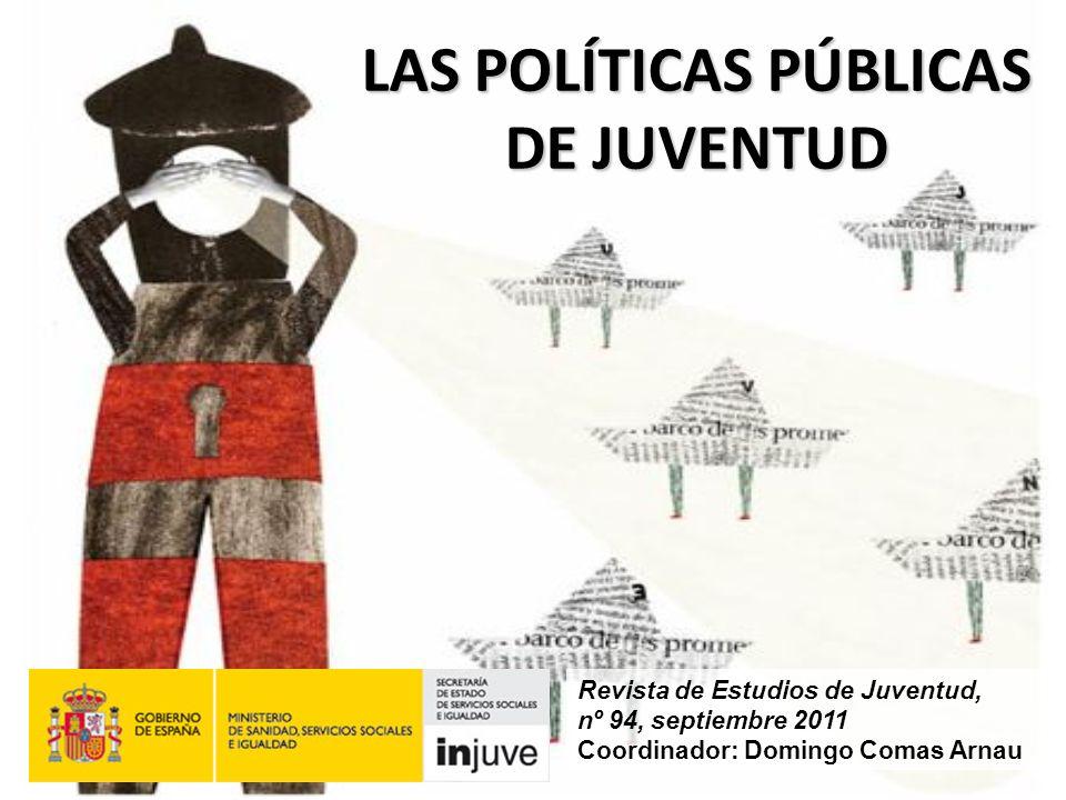 LAS POLÍTICAS PÚBLICAS DE JUVENTUD Revista de Estudios de Juventud, nº 94, septiembre 2011 Coordinador: Domingo Comas Arnau