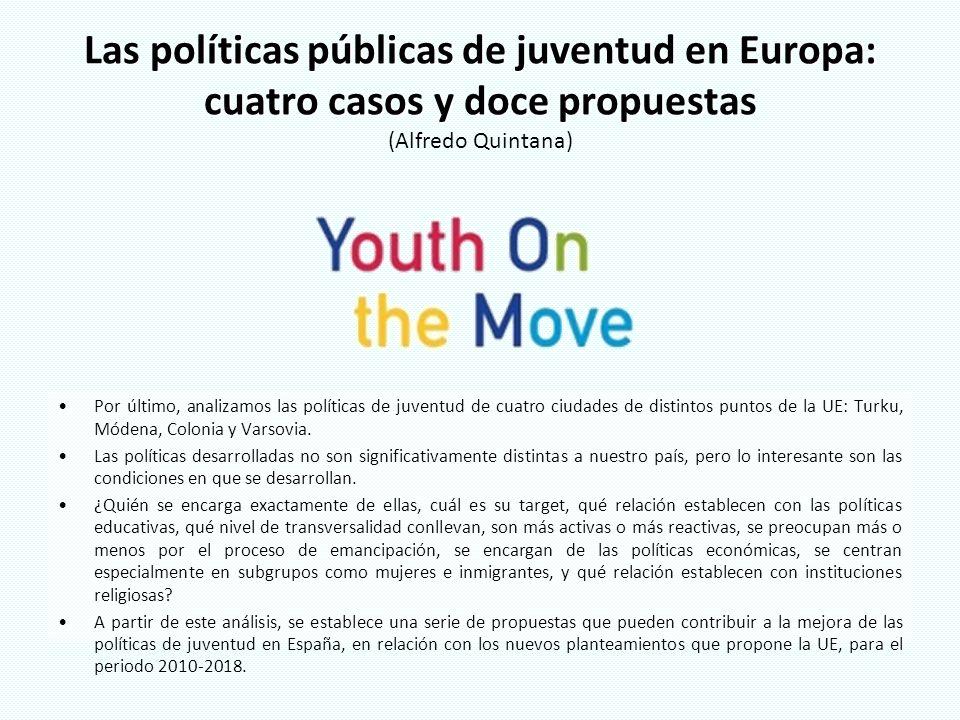 Las políticas públicas de juventud en Europa: cuatro casos y doce propuestas Las políticas públicas de juventud en Europa: cuatro casos y doce propues