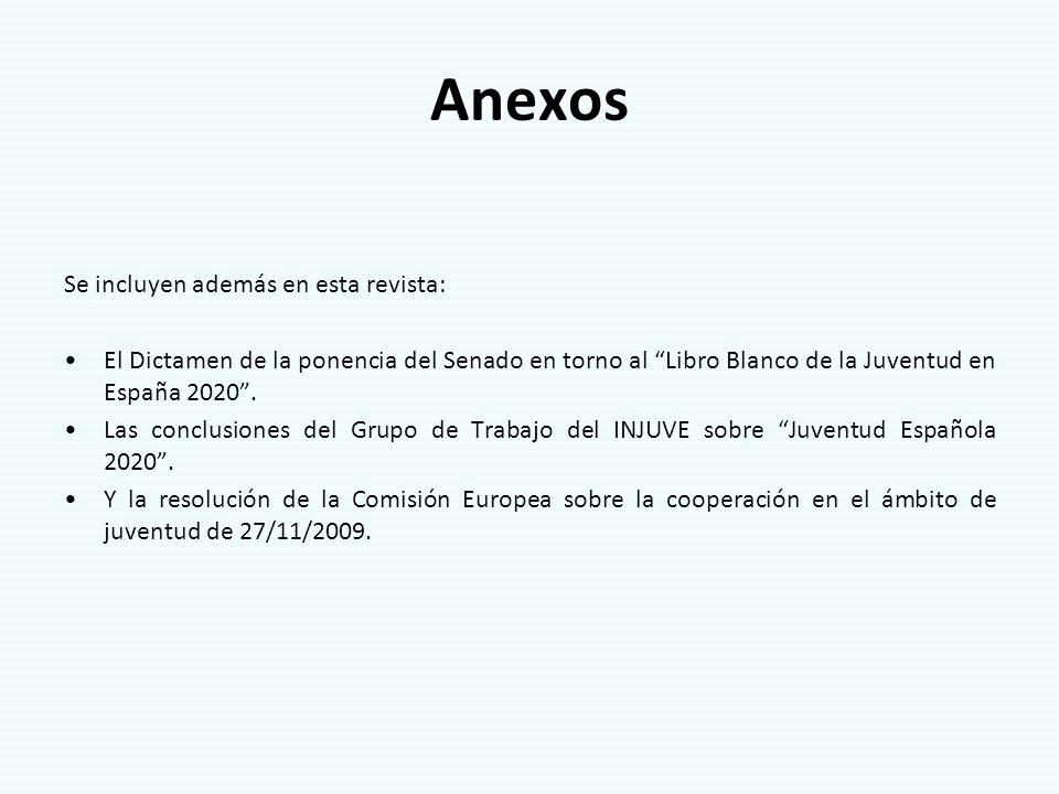 Anexos Se incluyen además en esta revista: El Dictamen de la ponencia del Senado en torno al Libro Blanco de la Juventud en España 2020. Las conclusio