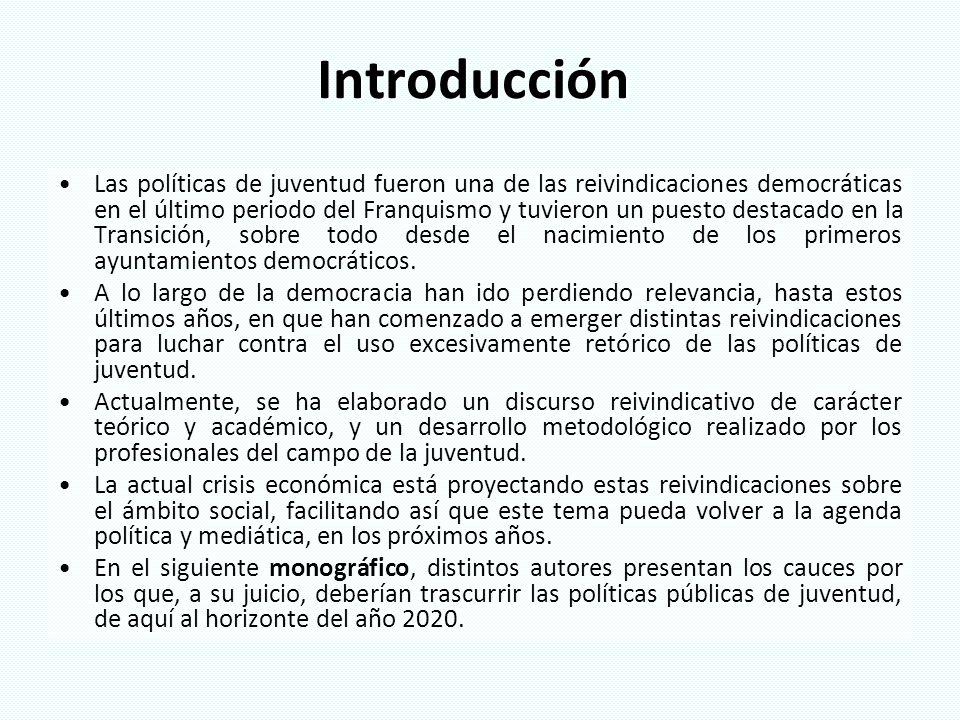 Introducción Las políticas de juventud fueron una de las reivindicaciones democráticas en el último periodo del Franquismo y tuvieron un puesto destac