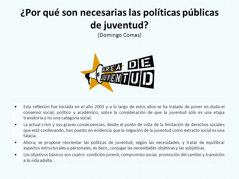¿Por qué son necesarias las políticas públicas de juventud? ¿Por qué son necesarias las políticas públicas de juventud? (Domingo Comas) Esta reflexión