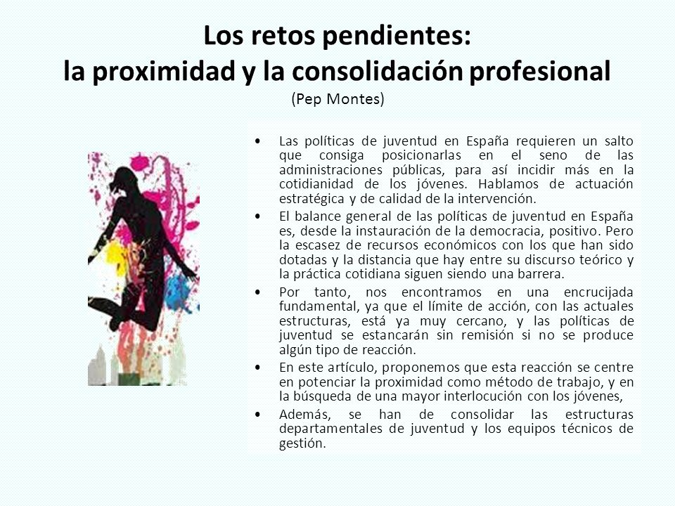 Los retos pendientes: la proximidad y la consolidación profesional Los retos pendientes: la proximidad y la consolidación profesional (Pep Montes) Las