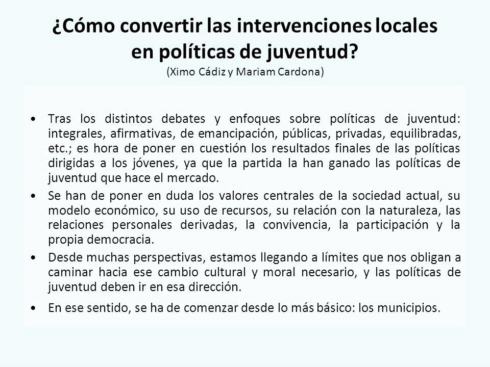 ¿Cómo convertir las intervenciones locales en políticas de juventud? ¿Cómo convertir las intervenciones locales en políticas de juventud? (Ximo Cádiz