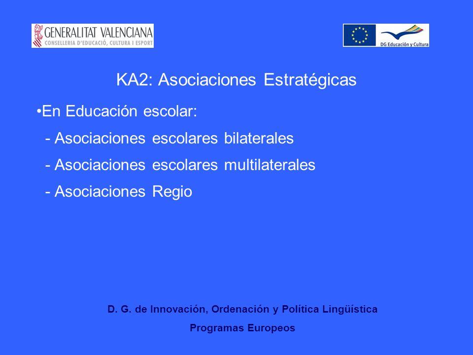KA2: Asociaciones Estratégicas En Educación escolar: - Asociaciones escolares bilaterales - Asociaciones escolares multilaterales - Asociaciones Regio D.
