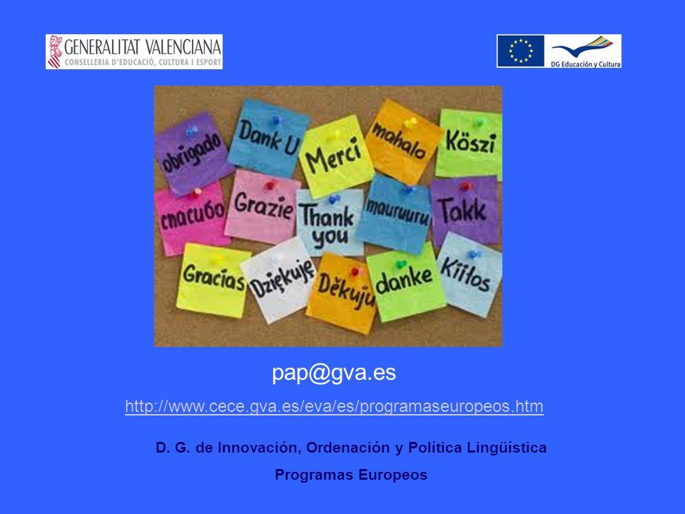 D. G. de Innovación, Ordenación y Política Lingüística Programas Europeos pap@gva.es http://www.cece.gva.es/eva/es/programaseuropeos.htm