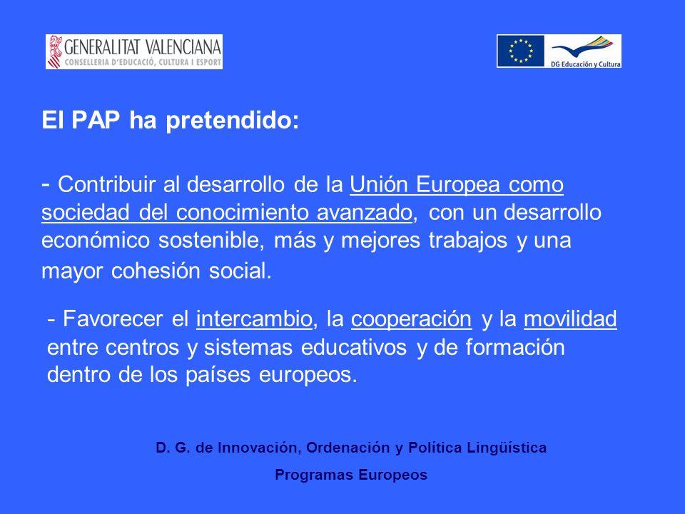 El PAP ha pretendido: - Contribuir al desarrollo de la Unión Europea como sociedad del conocimiento avanzado, con un desarrollo económico sostenible, más y mejores trabajos y una mayor cohesión social.