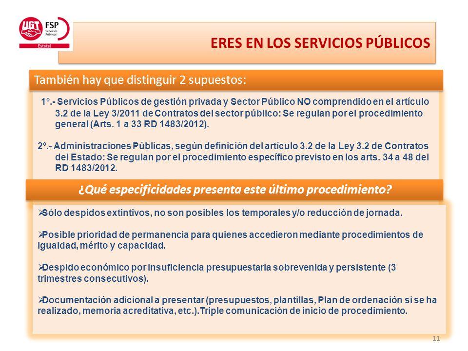ERES EN LOS SERVICIOS PÚBLICOS ERES EN LOS SERVICIOS PÚBLICOS 1º.- Servicios Públicos de gestión privada y Sector Público NO comprendido en el artículo 3.2 de la Ley 3/2011 de Contratos del sector público: Se regulan por el procedimiento general (Arts.