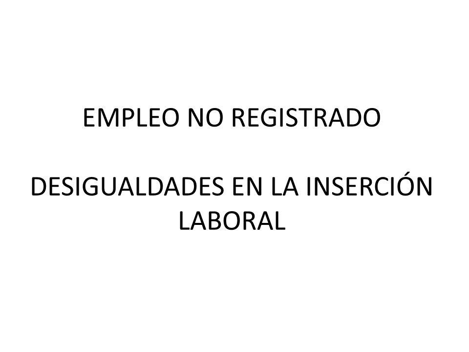 EMPLEO NO REGISTRADO DESIGUALDADES EN LA INSERCIÓN LABORAL