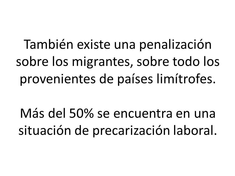 También existe una penalización sobre los migrantes, sobre todo los provenientes de países limítrofes.