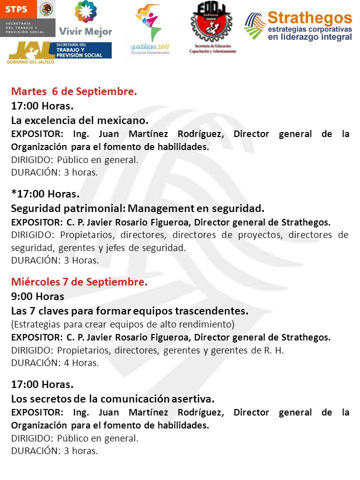 Martes 6 de Septiembre. 17:00 Horas. La excelencia del mexicano. EXPOSITOR: Ing. Juan Martínez Rodríguez, Director general de la Organización para el