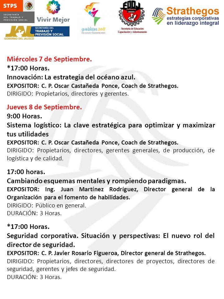 Miércoles 7 de Septiembre. *17:00 Horas. Innovación: La estrategia del océano azul. EXPOSITOR: C. P. Oscar Castañeda Ponce, Coach de Strathegos. DIRIG