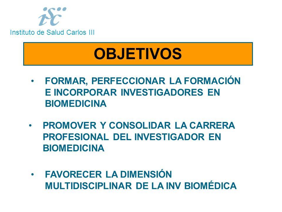 Instituto de Salud Carlos III 2 FORMAR, PERFECCIONAR LA FORMACIÓN E INCORPORAR INVESTIGADORES EN BIOMEDICINA PROMOVER Y CONSOLIDAR LA CARRERA PROFESIONAL DEL INVESTIGADOR EN BIOMEDICINA FAVORECER LA DIMENSIÓN MULTIDISCIPLINAR DE LA INV BIOMÉDICA OBJETIVOS