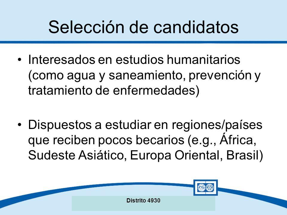 Seminario de La Fundación Rotaria del Distrito XXXX Selección de candidatos Interesados en estudios humanitarios (como agua y saneamiento, prevención y tratamiento de enfermedades) Dispuestos a estudiar en regiones/países que reciben pocos becarios (e.g., África, Sudeste Asiático, Europa Oriental, Brasil) Distrito 4930