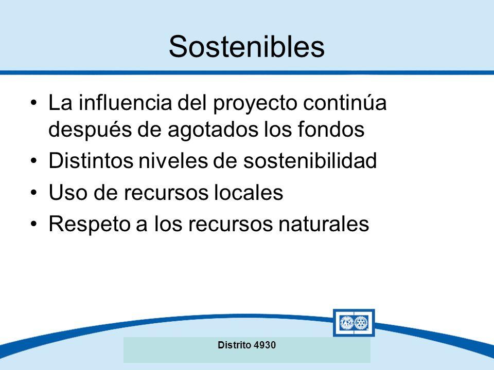 Sostenibles La influencia del proyecto continúa después de agotados los fondos Distintos niveles de sostenibilidad Uso de recursos locales Respeto a los recursos naturales Distrito 4930