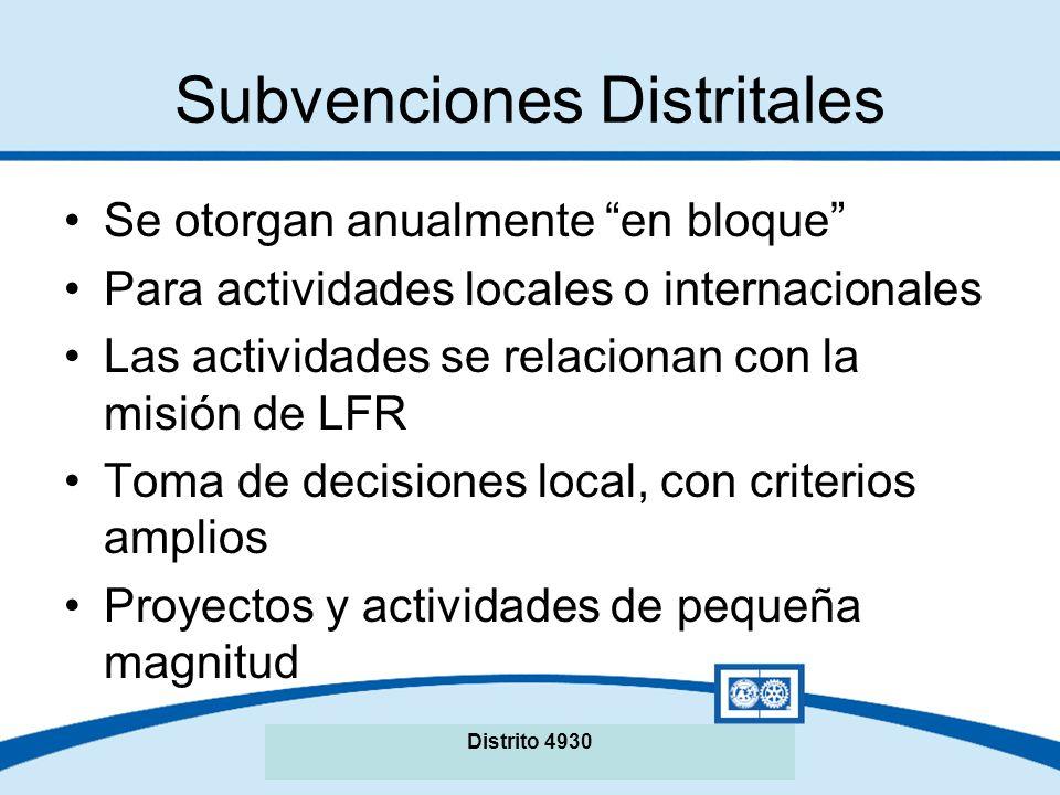 Subvenciones Distritales Se otorgan anualmente en bloque Para actividades locales o internacionales Las actividades se relacionan con la misión de LFR Toma de decisiones local, con criterios amplios Proyectos y actividades de pequeña magnitud Distrito 4930