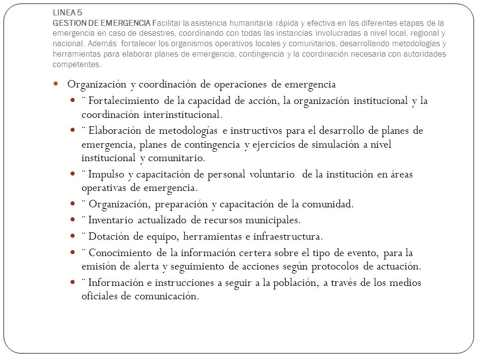 LINEA 5 GESTION DE EMERGENCIA Facilitar la asistencia humanitaria rápida y efectiva en las diferentes etapas de la emergencia en caso de desastres, co