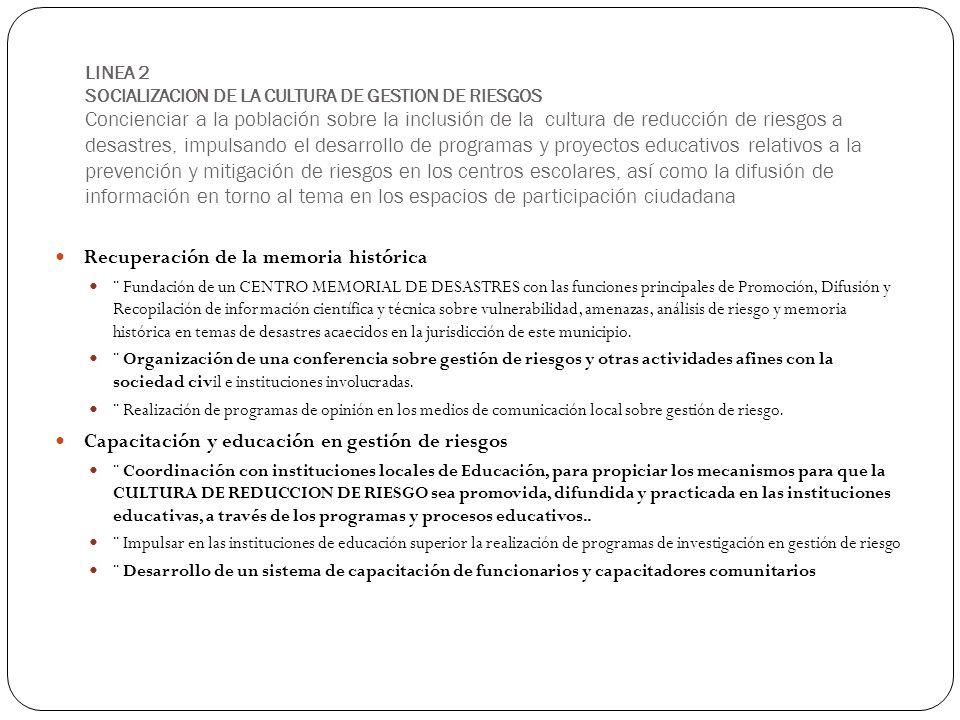LINEA 2 SOCIALIZACION DE LA CULTURA DE GESTION DE RIESGOS Concienciar a la población sobre la inclusión de la cultura de reducción de riesgos a desast