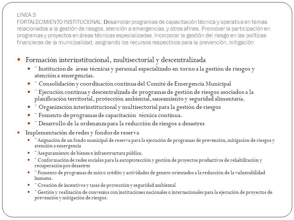 LINEA 4 PROMOCION DE LA PARTICIPACIÓN CIUDADANA Incrementar el conocimiento de la población sobre los componentes del riesgo y de las causas naturales y sociales de los desastres, propiciando la organización comunitaria hacia la aplicación de instrumentos de prevención y atención a emergencias y la toma de decisiones entorno a prioridades.