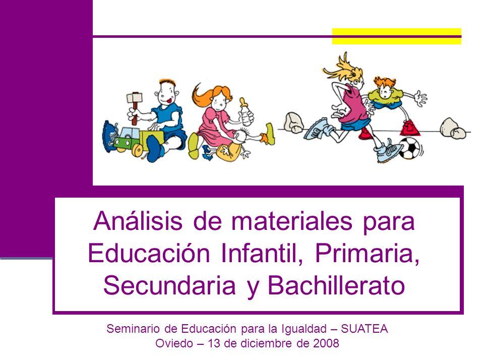 Análisis de materiales para Educación Infantil, Primaria, Secundaria y Bachillerato Seminario de Educación para la Igualdad – SUATEA Oviedo – 13 de di