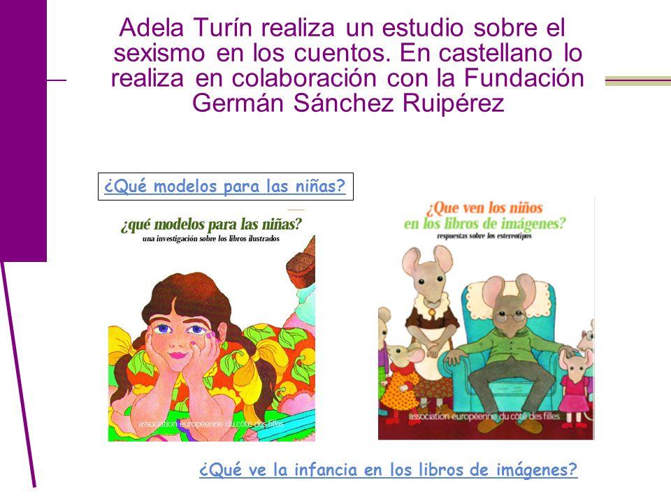 Adela Turín realiza un estudio sobre el sexismo en los cuentos. En castellano lo realiza en colaboración con la Fundación Germán Sánchez Ruipérez ¿Qué