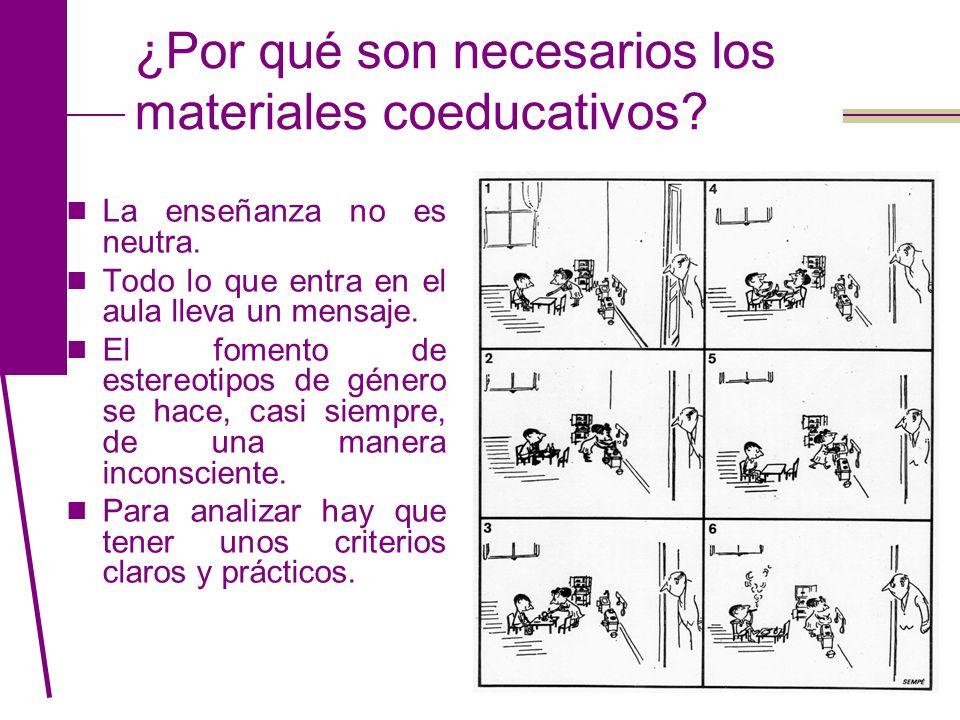 ¿Por qué son necesarios los materiales coeducativos? La enseñanza no es neutra. Todo lo que entra en el aula lleva un mensaje. El fomento de estereoti