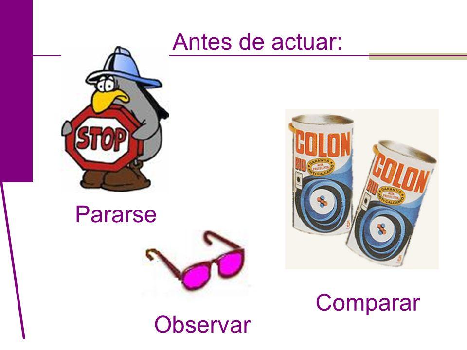 Antes de actuar: Pararse Comparar Observar