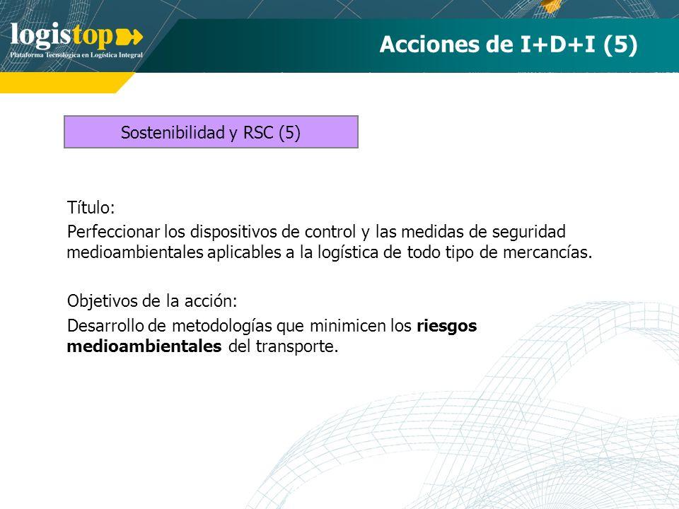 Acciones de I+D+I (5) Título: Perfeccionar los dispositivos de control y las medidas de seguridad medioambientales aplicables a la logística de todo tipo de mercancías.
