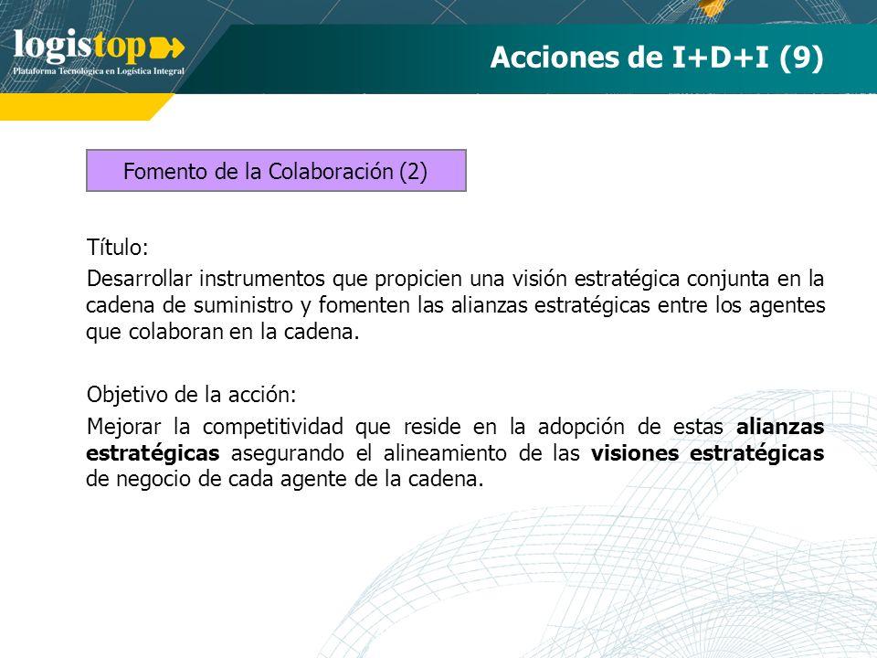 Acciones de I+D+I (9) Título: Desarrollar instrumentos que propicien una visión estratégica conjunta en la cadena de suministro y fomenten las alianzas estratégicas entre los agentes que colaboran en la cadena.