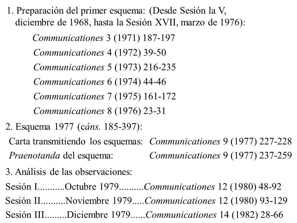 1. Preparación del primer esquema: (Desde Sesión la V, diciembre de 1968, hasta la Sesión XVII, marzo de 1976): Communicationes 3 (1971) 187-197 Commu