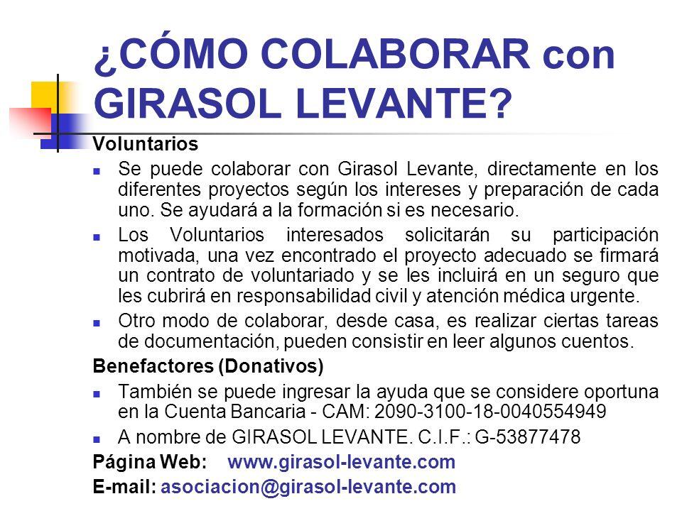 ¿CÓMO COLABORAR con GIRASOL LEVANTE? Voluntarios Se puede colaborar con Girasol Levante, directamente en los diferentes proyectos según los intereses