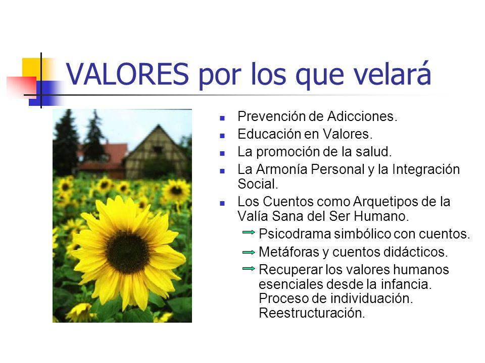 VALORES por los que velará Prevención de Adicciones. Educación en Valores. La promoción de la salud. La Armonía Personal y la Integración Social. Los