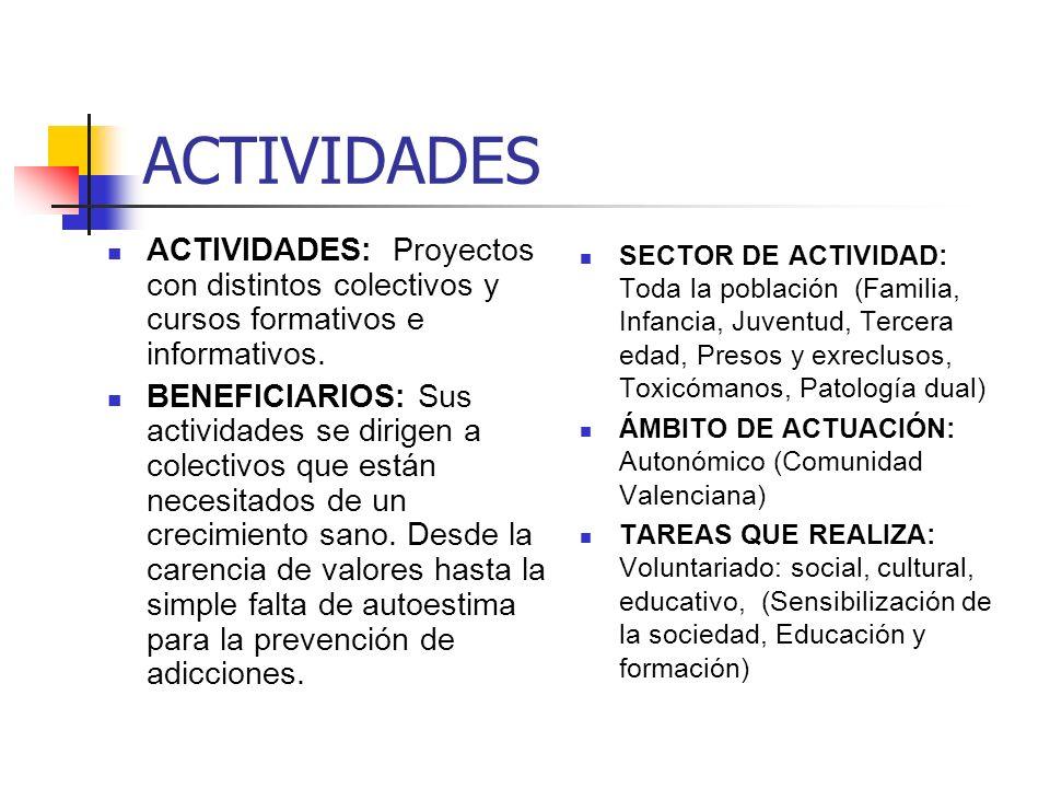 ACTIVIDADES ACTIVIDADES: Proyectos con distintos colectivos y cursos formativos e informativos. BENEFICIARIOS: Sus actividades se dirigen a colectivos