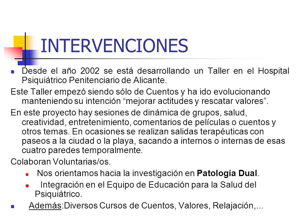 INTERVENCIONES Desde el año 2002 se está desarrollando un Taller en el Hospital Psiquiátrico Penitenciario de Alicante. Este Taller empezó siendo sólo