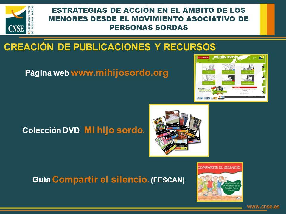 ESTRATEGIAS DE ACCIÓN EN EL ÁMBITO DE LOS MENORES DESDE EL MOVIMIENTO ASOCIATIVO DE PERSONAS SORDAS Página web www.mihijosordo.org CREACIÓN DE PUBLICA