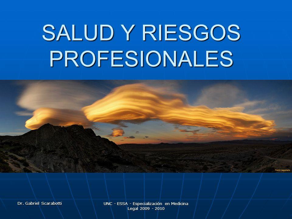 Dr. Gabriel Scarabotti UNC - ESSA - Especialización en Medicina Legal 2009 - 2010 SALUD Y RIESGOS PROFESIONALES