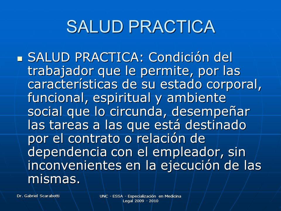 Dr. Gabriel Scarabotti UNC - ESSA - Especialización en Medicina Legal 2009 - 2010 SALUD PRACTICA SALUD PRACTICA: Condición del trabajador que le permi